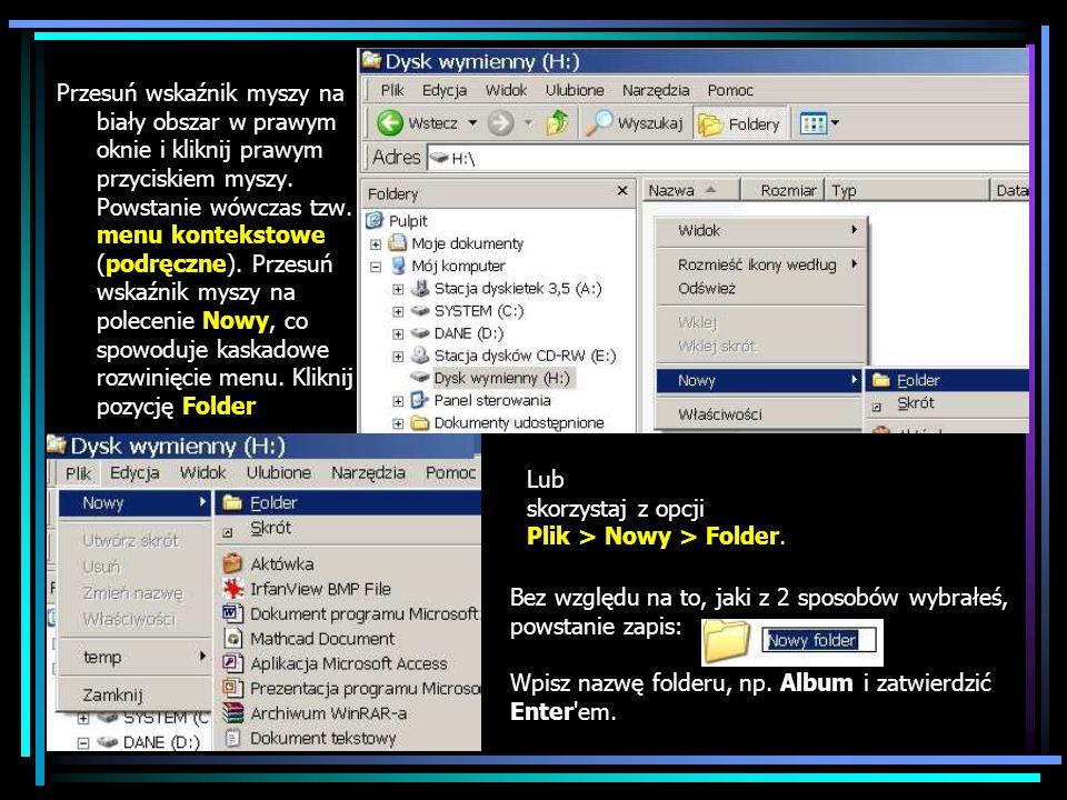 Przesuń wskaźnik myszy na biały obszar w prawym oknie i kliknij prawym przyciskiem myszy. Powstanie wówczas tzw. menu kontekstowe (podręczne). Przesuń wskaźnik myszy na polecenie Nowy, co spowoduje kaskadowe rozwinięcie menu. Kliknij pozycję Folder