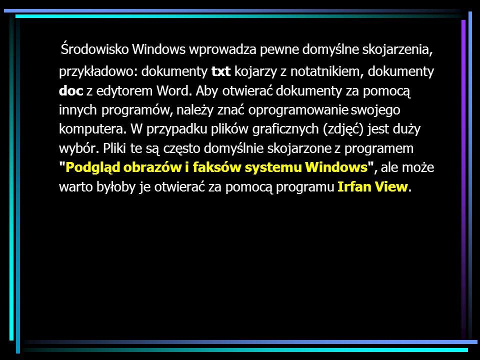 Środowisko Windows wprowadza pewne domyślne skojarzenia, przykładowo: dokumenty txt kojarzy z notatnikiem, dokumenty doc z edytorem Word.