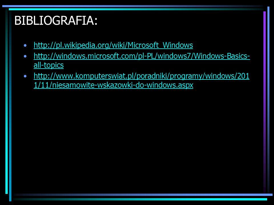BIBLIOGRAFIA: http://pl.wikipedia.org/wiki/Microsoft_Windows