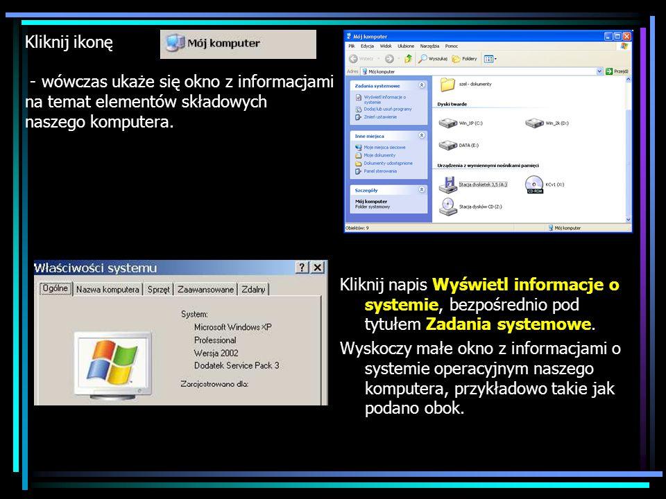 Kliknij ikonę - wówczas ukaże się okno z informacjami na temat elementów składowych naszego komputera.