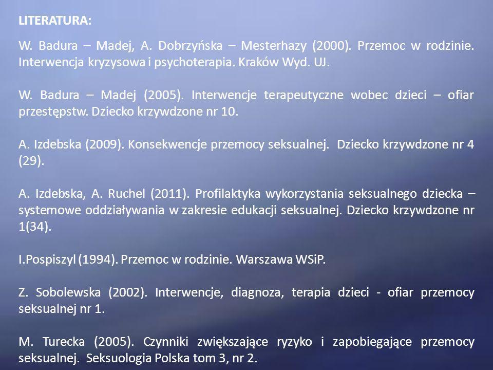 LITERATURA: W. Badura – Madej, A. Dobrzyńska – Mesterhazy (2000). Przemoc w rodzinie. Interwencja kryzysowa i psychoterapia. Kraków Wyd. UJ.