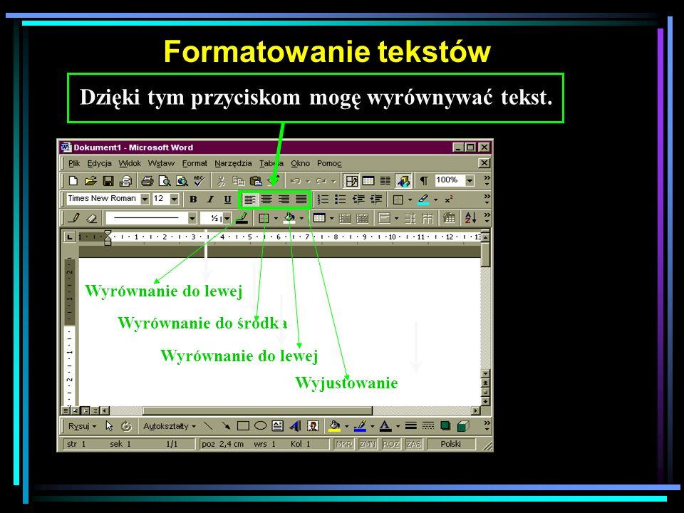 Formatowanie tekstów Dzięki tym przyciskom mogę wyrównywać tekst.