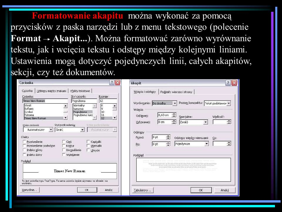 Formatowanie akapitu można wykonać za pomocą przycisków z paska narzędzi lub z menu tekstowego (polecenie Format Akapit...).