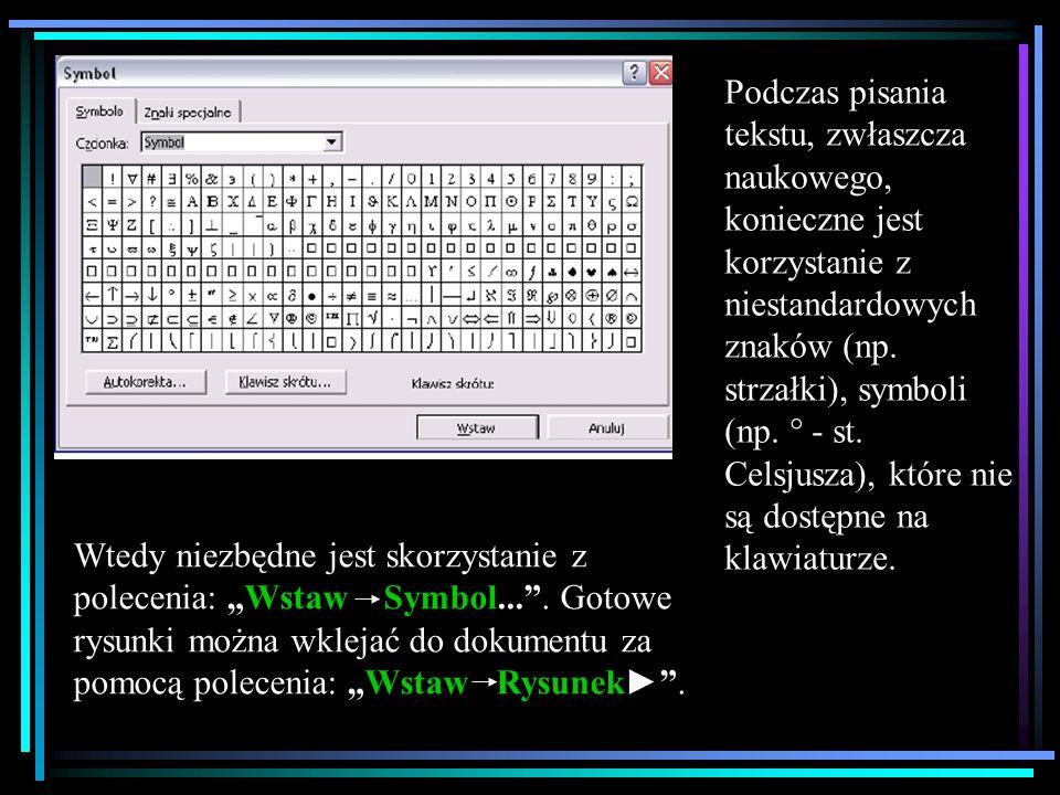 Podczas pisania tekstu, zwłaszcza naukowego, konieczne jest korzystanie z niestandardowych znaków (np. strzałki), symboli (np. ° - st. Celsjusza), które nie są dostępne na klawiaturze.