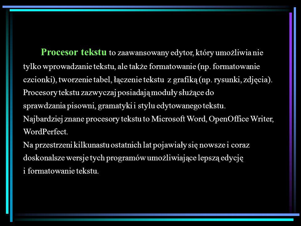 Procesor tekstu to zaawansowany edytor, który umożliwia nie tylko wprowadzanie tekstu, ale także formatowanie (np. formatowanie czcionki), tworzenie tabel, łączenie tekstu z grafiką (np. rysunki, zdjęcia).