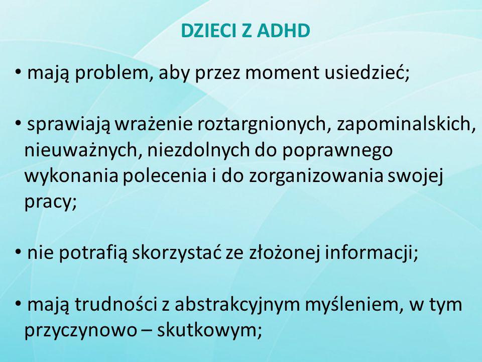 DZIECI Z ADHD mają problem, aby przez moment usiedzieć; sprawiają wrażenie roztargnionych, zapominalskich,