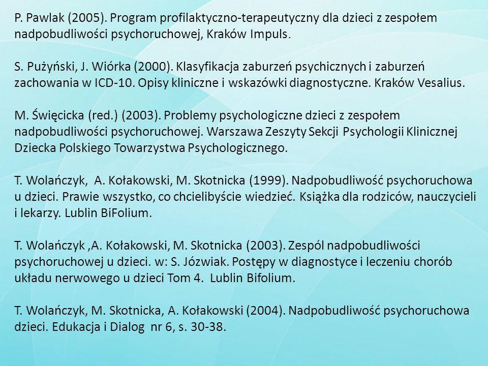 P. Pawlak (2005). Program profilaktyczno-terapeutyczny dla dzieci z zespołem nadpobudliwości psychoruchowej, Kraków Impuls.
