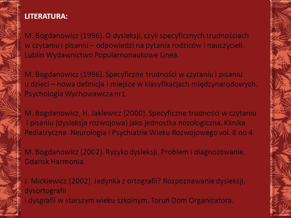 LITERATURA: M. Bogdanowicz (1996). O dysleksji, czyli specyficznych trudnościach.