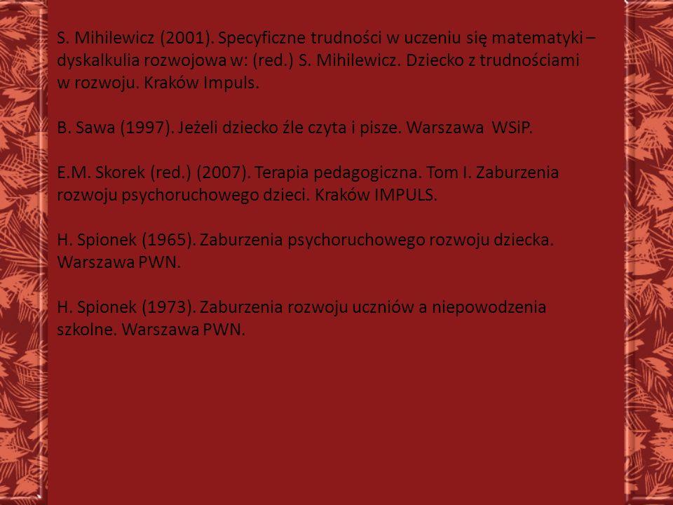 S. Mihilewicz (2001). Specyficzne trudności w uczeniu się matematyki – dyskalkulia rozwojowa w: (red.) S. Mihilewicz. Dziecko z trudnościami