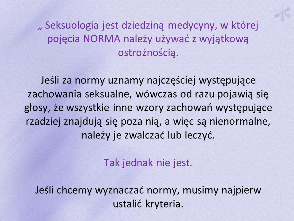 """"""" Seksuologia jest dziedziną medycyny, w której pojęcia NORMA należy używać z wyjątkową ostrożnością."""