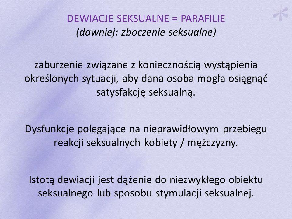 DEWIACJE SEKSUALNE = PARAFILIE (dawniej: zboczenie seksualne)