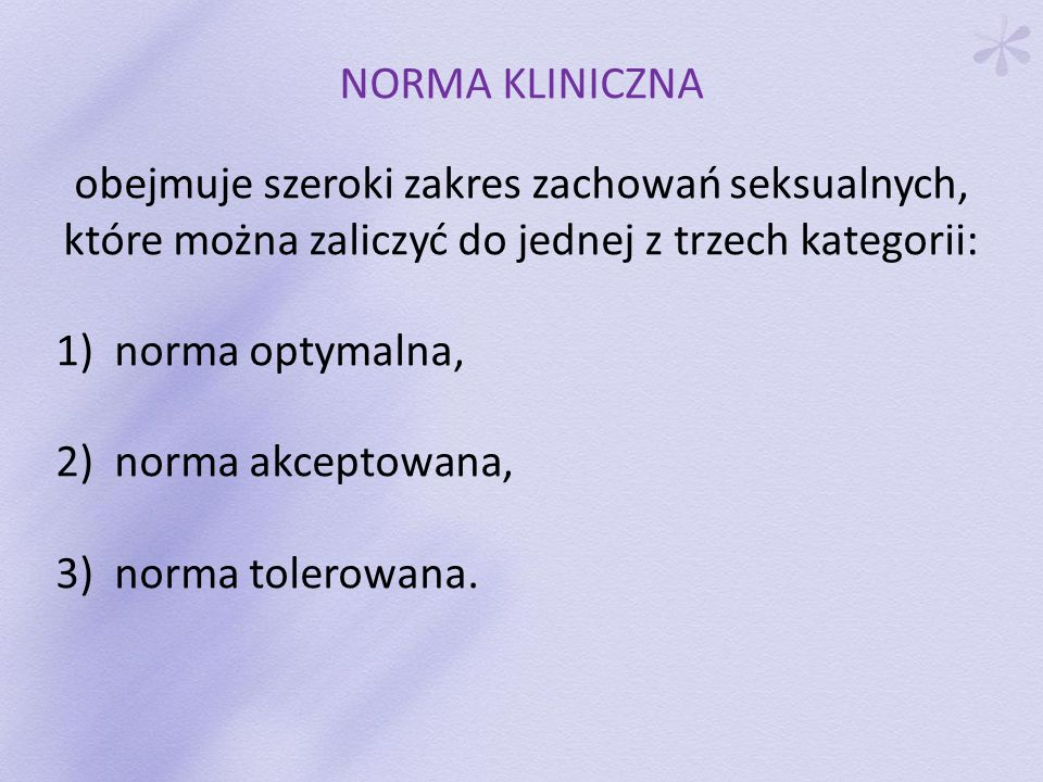 NORMA KLINICZNA obejmuje szeroki zakres zachowań seksualnych, które można zaliczyć do jednej z trzech kategorii: