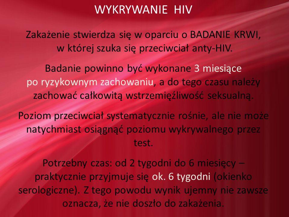 WYKRYWANIE HIV Zakażenie stwierdza się w oparciu o BADANIE KRWI,