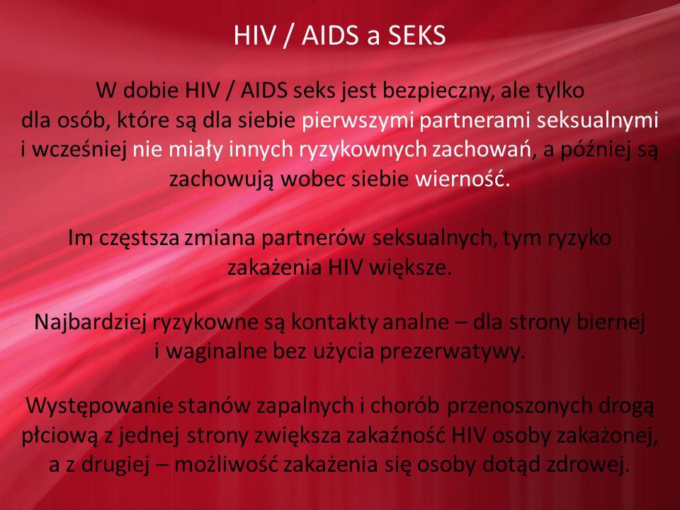 HIV / AIDS a SEKS W dobie HIV / AIDS seks jest bezpieczny, ale tylko
