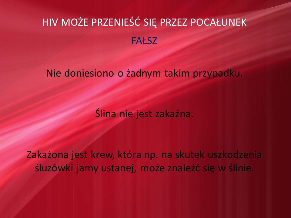 HIV MOŻE PRZENIEŚĆ SIĘ PRZEZ POCAŁUNEK FAŁSZ