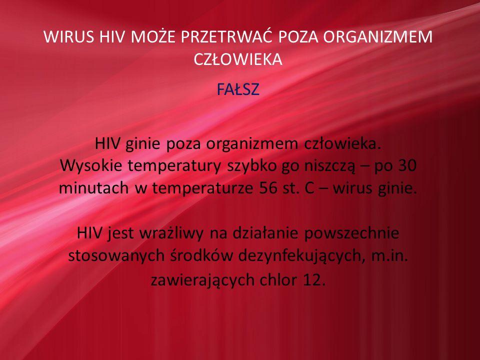 WIRUS HIV MOŻE PRZETRWAĆ POZA ORGANIZMEM CZŁOWIEKA FAŁSZ
