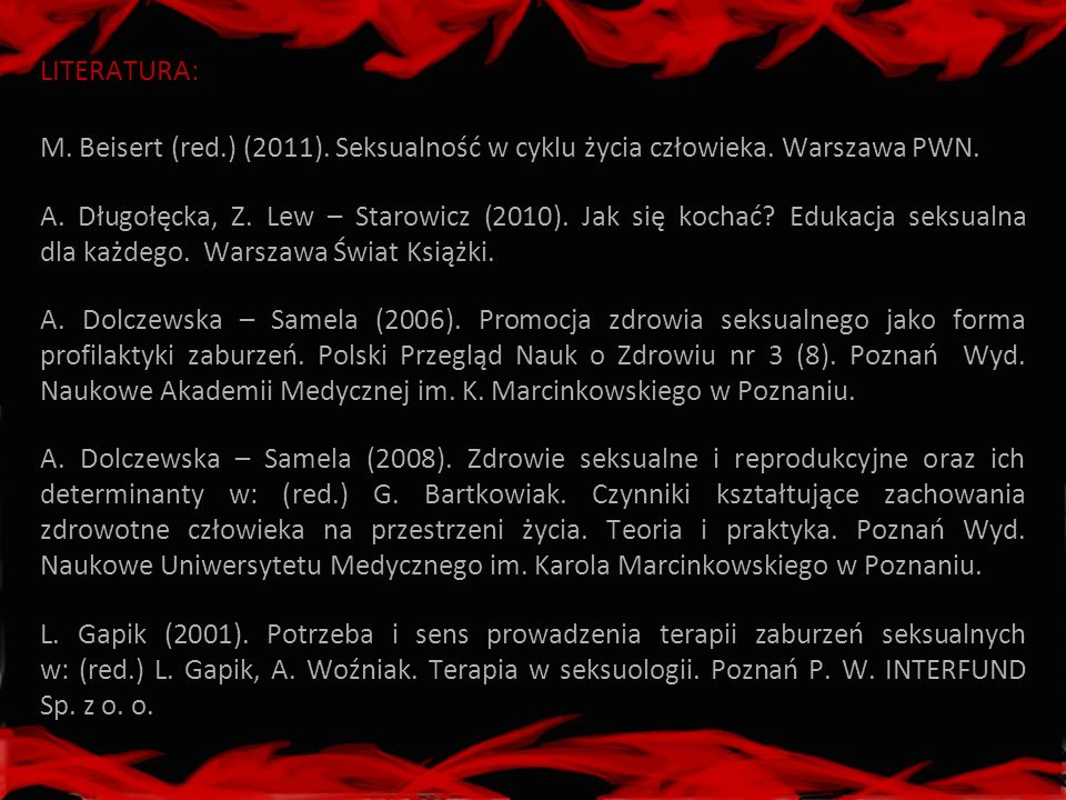 LITERATURA: M. Beisert (red.) (2011). Seksualność w cyklu życia człowieka. Warszawa PWN.