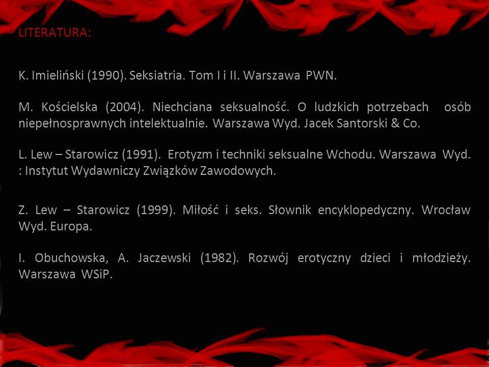 LITERATURA: K. Imieliński (1990). Seksiatria. Tom I i II. Warszawa PWN.