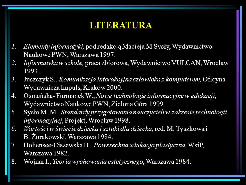 LITERATURA Elementy informatyki, pod redakcją Macieja M Sysły, Wydawnictwo Naukowe PWN, Warszawa 1997.