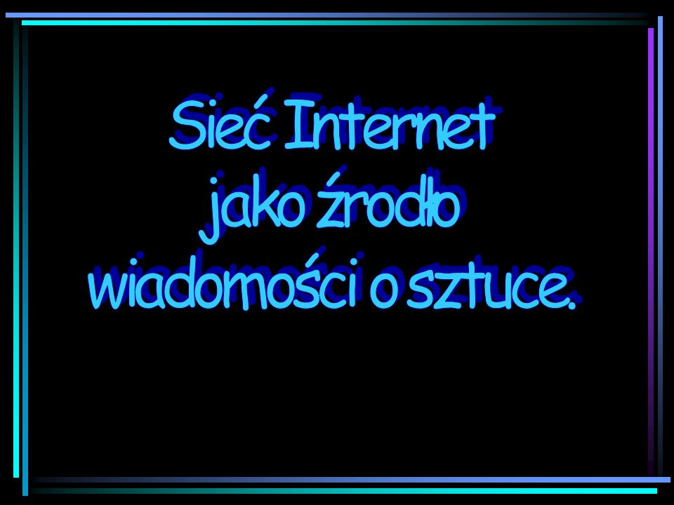 Sieć Internet jako źrodło wiadomości o sztuce.