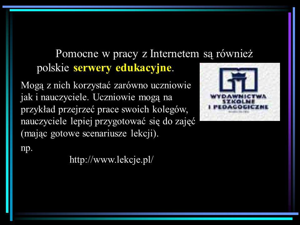 Pomocne w pracy z Internetem są również polskie serwery edukacyjne.
