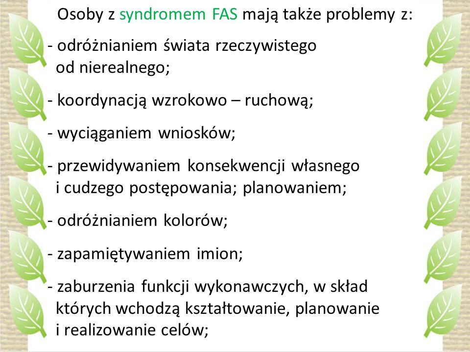 Osoby z syndromem FAS mają także problemy z: