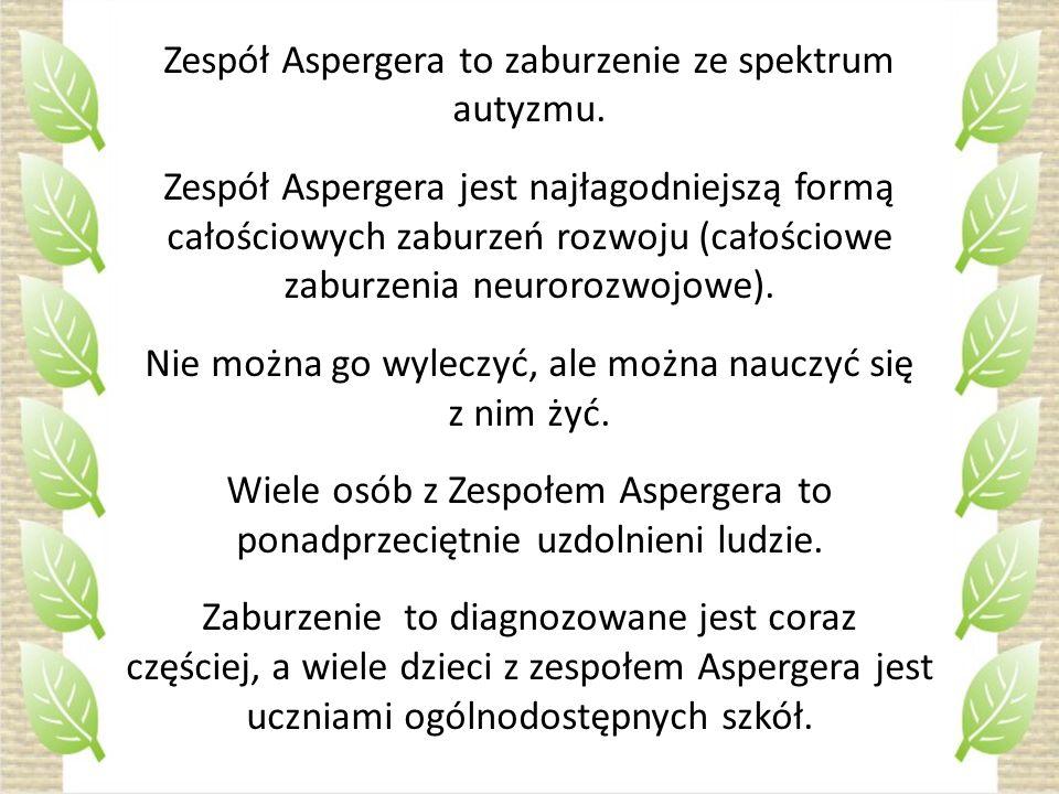 Zespół Aspergera to zaburzenie ze spektrum autyzmu.