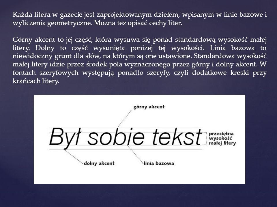 Każda litera w gazecie jest zaprojektowanym dziełem, wpisanym w linie bazowe i wyliczenia geometryczne. Można też opisać cechy liter.