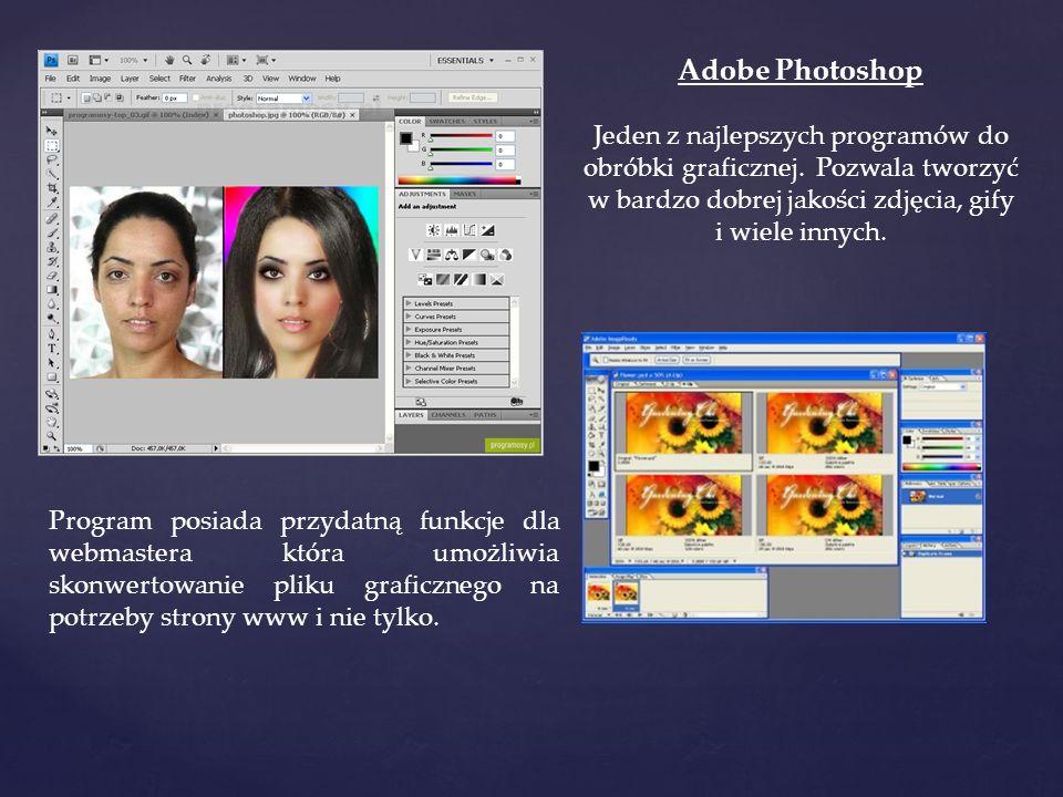 Adobe Photoshop Jeden z najlepszych programów do obróbki graficznej. Pozwala tworzyć w bardzo dobrej jakości zdjęcia, gify i wiele innych.