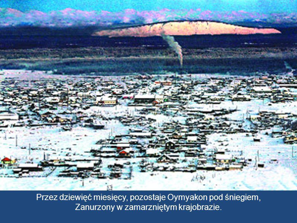 Przez dziewięć miesięcy, pozostaje Oymyakon pod śniegiem,
