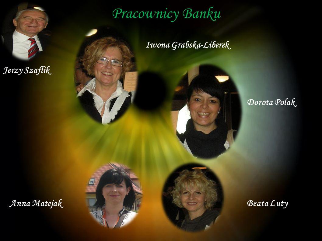 Pracownicy Banku Iwona Grabska-Liberek Jerzy Szaflik Dorota Polak