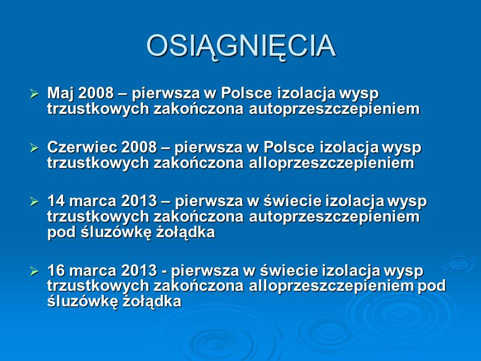 OSIĄGNIĘCIA Maj 2008 – pierwsza w Polsce izolacja wysp trzustkowych zakończona autoprzeszczepieniem.