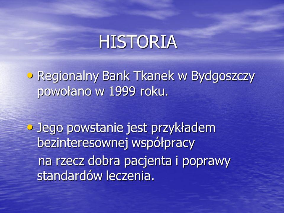 HISTORIA Regionalny Bank Tkanek w Bydgoszczy powołano w 1999 roku.
