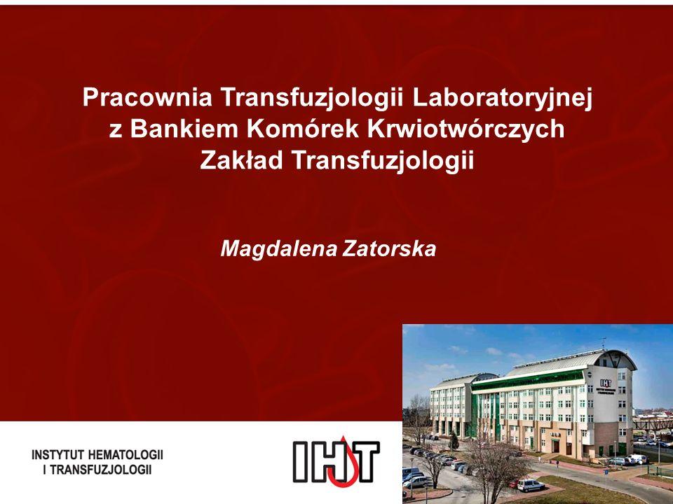 Pracownia Transfuzjologii Laboratoryjnej z Bankiem Komórek Krwiotwórczych Zakład Transfuzjologii