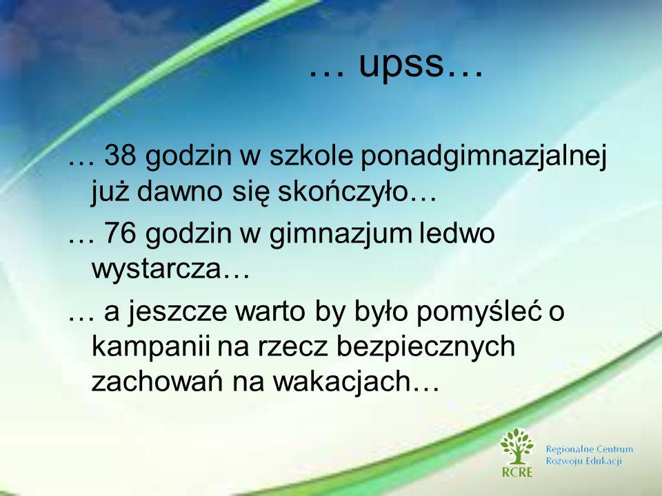 … upss… … 38 godzin w szkole ponadgimnazjalnej już dawno się skończyło… … 76 godzin w gimnazjum ledwo wystarcza…