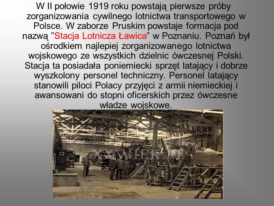 W II połowie 1919 roku powstają pierwsze próby zorganizowania cywilnego lotnictwa transportowego w Polsce.