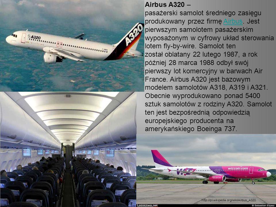 Airbus A320 – pasażerski samolot średniego zasięgu produkowany przez firmę Airbus. Jest pierwszym samolotem pasażerskim wyposażonym w cyfrowy układ sterowania lotem fly-by-wire. Samolot ten został oblatany 22 lutego 1987, a rok później 28 marca 1988 odbył swój pierwszy lot komercyjny w barwach Air France. Airbus A320 jest bazowym modelem samolotów A318, A319 i A321. Obecnie wyprodukowano ponad 5400 sztuk samolotów z rodziny A320. Samolot ten jest bezpośrednią odpowiedzią europejskiego producenta na amerykańskiego Boeinga 737.