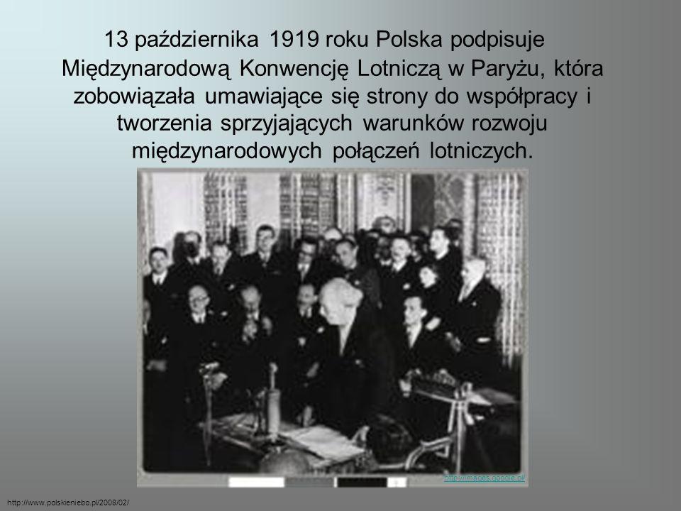 13 października 1919 roku Polska podpisuje Międzynarodową Konwencję Lotniczą w Paryżu, która zobowiązała umawiające się strony do współpracy i tworzenia sprzyjających warunków rozwoju międzynarodowych połączeń lotniczych.