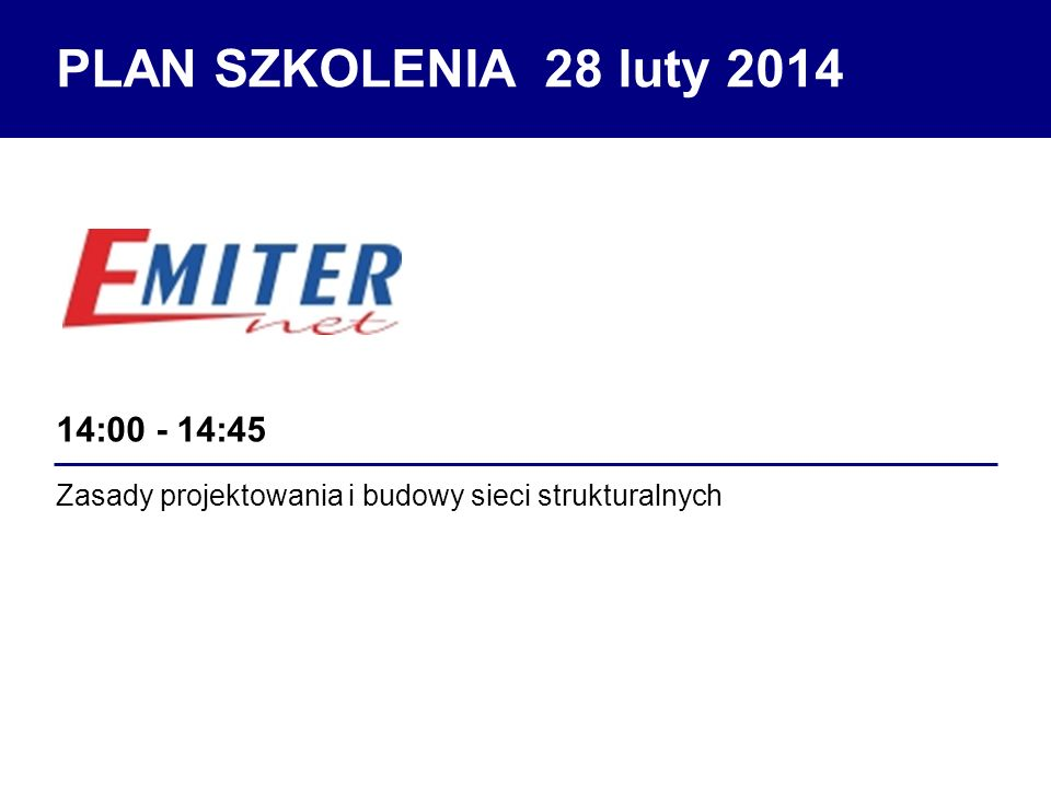 PLAN SZKOLENIA 28 luty 2014 14:00 - 14:45