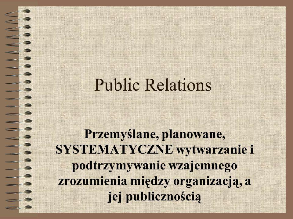 Public Relations Przemyślane, planowane, SYSTEMATYCZNE wytwarzanie i podtrzymywanie wzajemnego zrozumienia między organizacją, a jej publicznością.