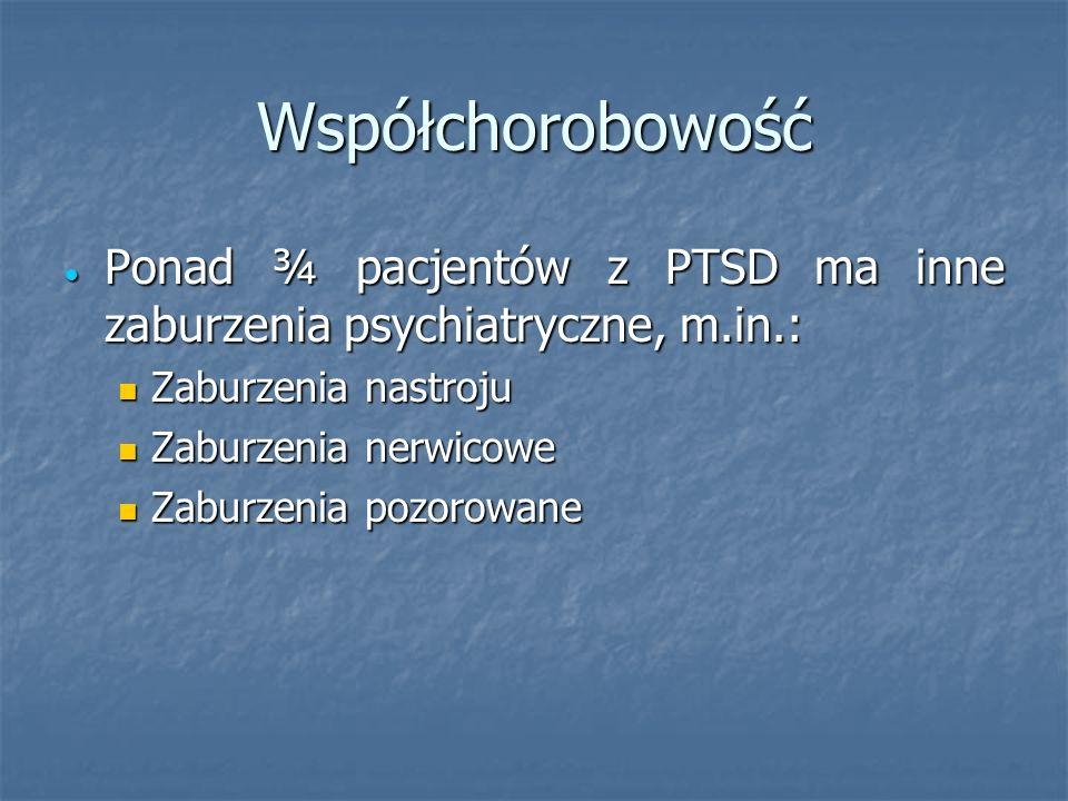 Współchorobowość Ponad ¾ pacjentów z PTSD ma inne zaburzenia psychiatryczne, m.in.: Zaburzenia nastroju.