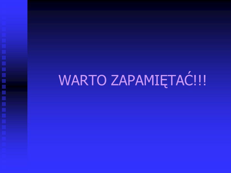 WARTO ZAPAMIĘTAĆ!!!