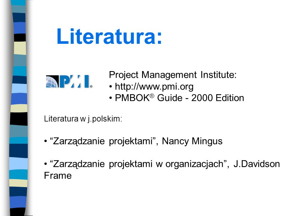 Literatura: Project Management Institute: http://www.pmi.org