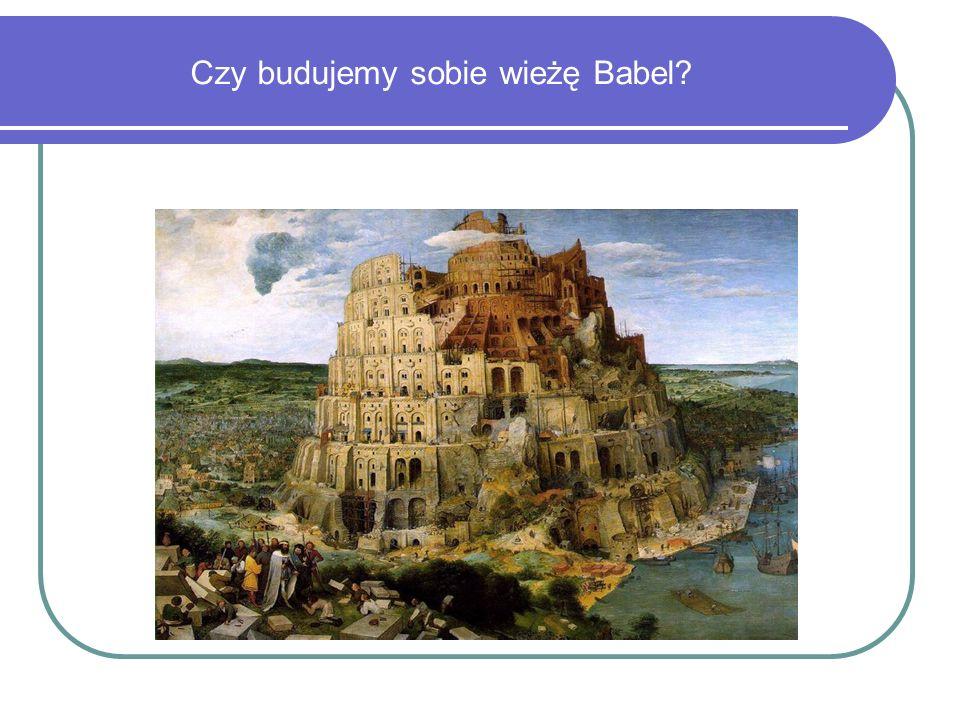 Czy budujemy sobie wieżę Babel
