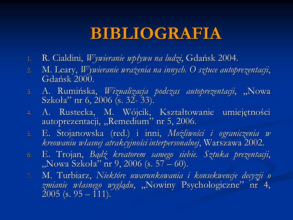 BIBLIOGRAFIA R. Cialdini, Wywieranie wpływu na ludzi, Gdańsk 2004.