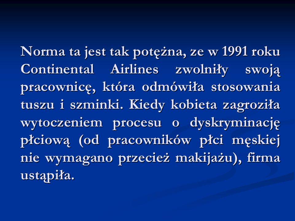 Norma ta jest tak potężna, ze w 1991 roku Continental Airlines zwolniły swoją pracownicę, która odmówiła stosowania tuszu i szminki.