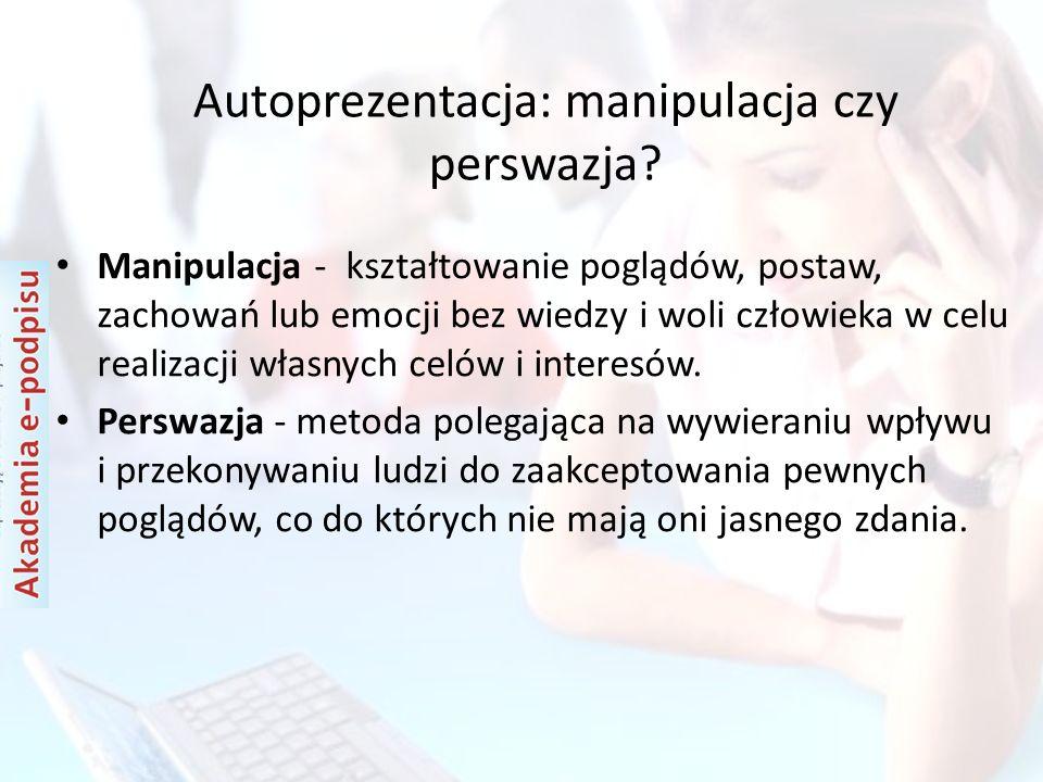 Autoprezentacja: manipulacja czy perswazja