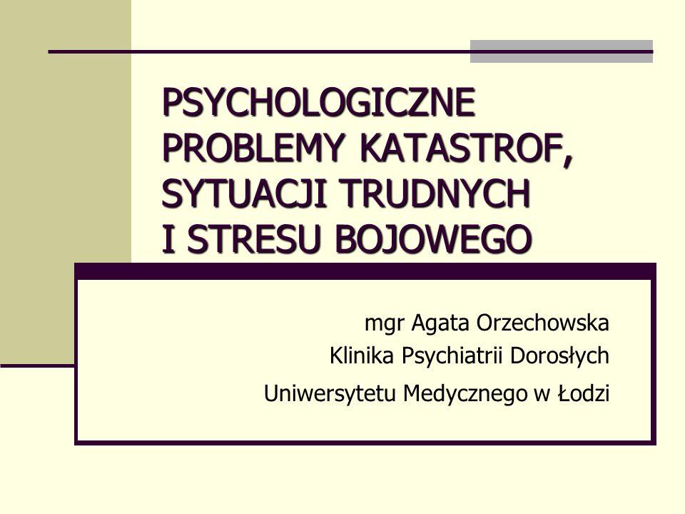 PSYCHOLOGICZNE PROBLEMY KATASTROF, SYTUACJI TRUDNYCH I STRESU BOJOWEGO