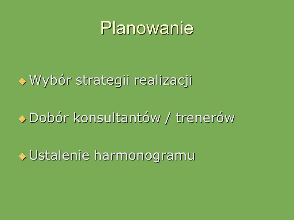 Planowanie Wybór strategii realizacji Dobór konsultantów / trenerów