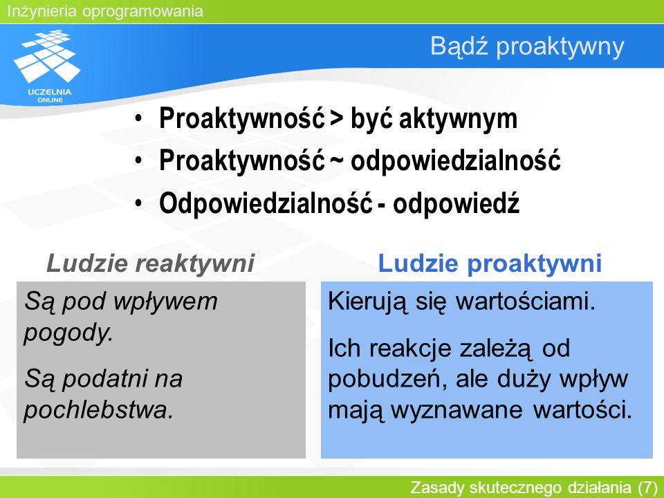 Proaktywność > być aktywnym Proaktywność ~ odpowiedzialność